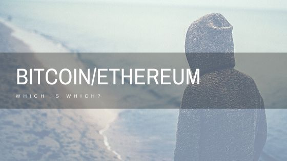 BITCOIN VERSUS ETHEREUM, WHICH IS WHICH?